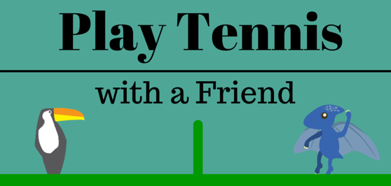 Play Tennis with a Friend