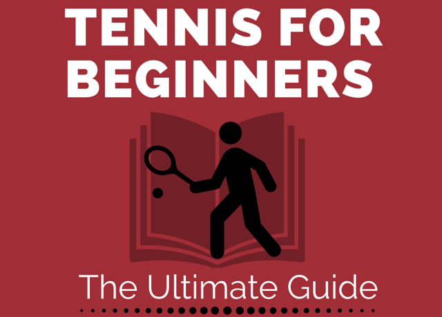 Tennis for Beginners- The Ultimate Guide