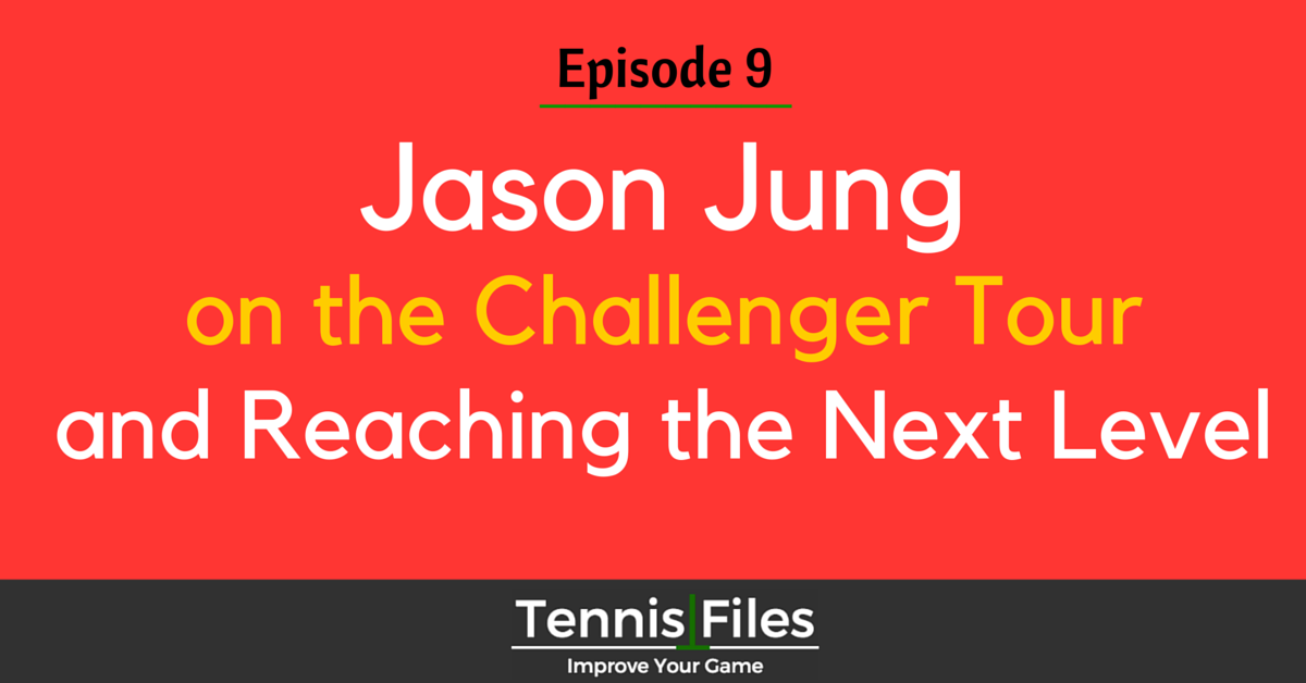 TFP 009: Jason Jung Challenger Tour Podcast Tennis Files