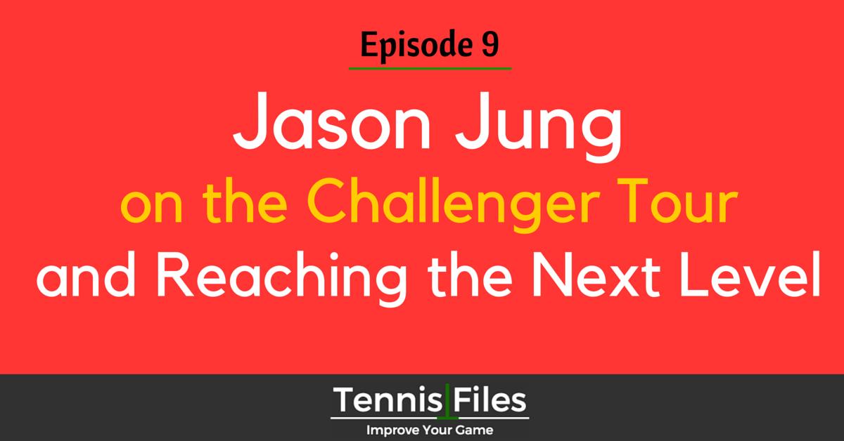 TFP 009: Jason Jung Challenger Tour Podcast Tennis Files
