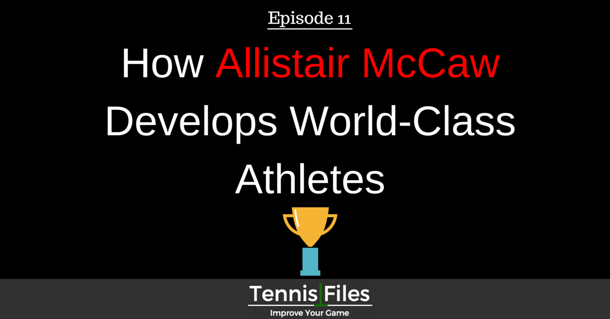 TFP 011: How Allistair McCaw Develops World Class Athletes
