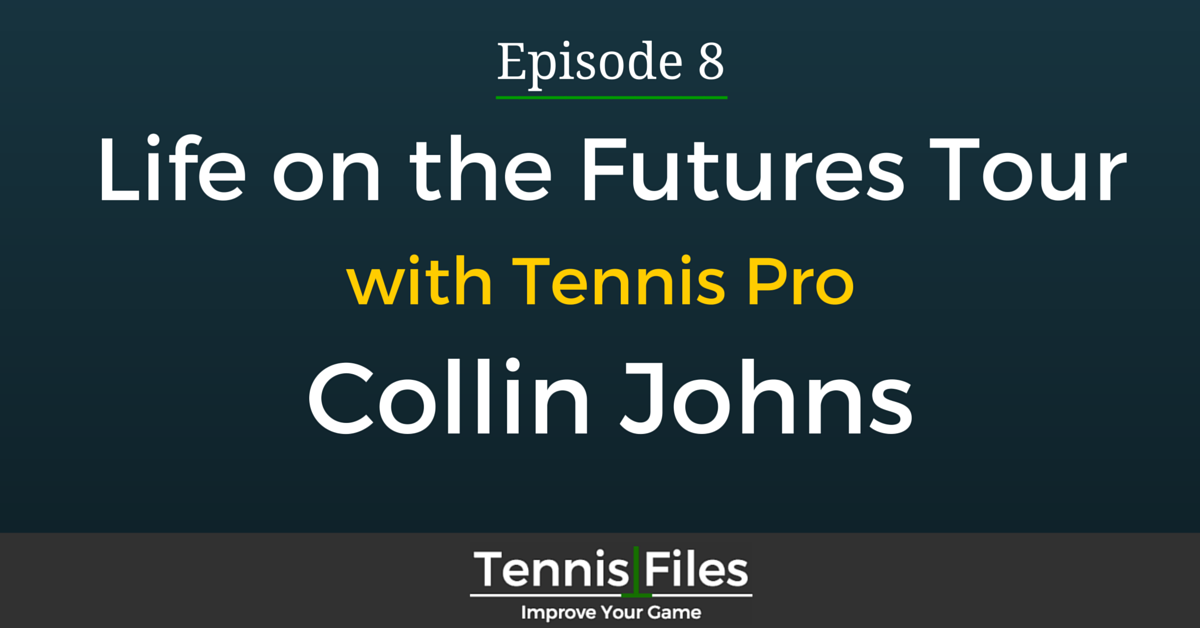 Life on the Futures Tour with Tennis Pro Collin Johns