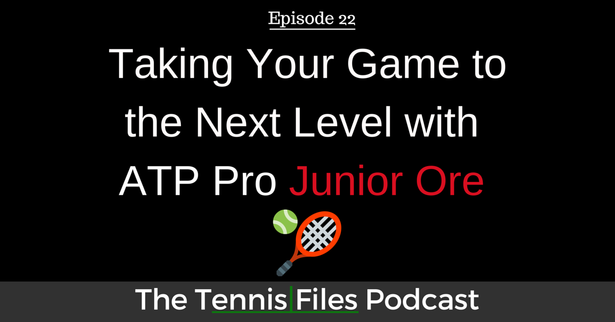 TFP 022: Taking Your Game to the Next Level with ATP Pro Junior Ore