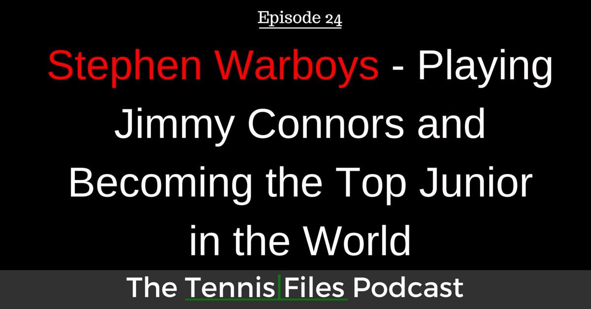 TFP 024: Stephen Warboys - Playing Jimmy Connors and Becoming the Top Junior in the World