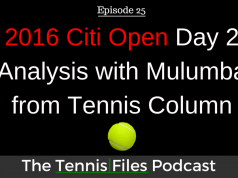 TFP 025: 2016 Citi Open - Day 2 Analysis with Mulumba from Tennis Column