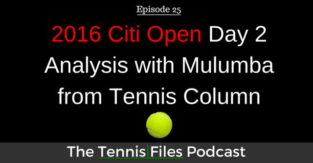 TFP 025: 2016 Citi Open - Day 2 Analysis with Mulumba from Tennis Column