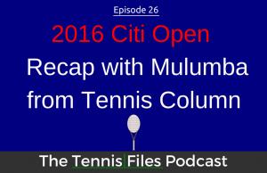 TFP 025: 2016 Citi Open Recap with Mulumba from Tennis Column