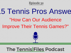 "TFP 030: 15 Tennis Pros Answer: ""How Can Our Audience Improve Their Tennis Games?"""