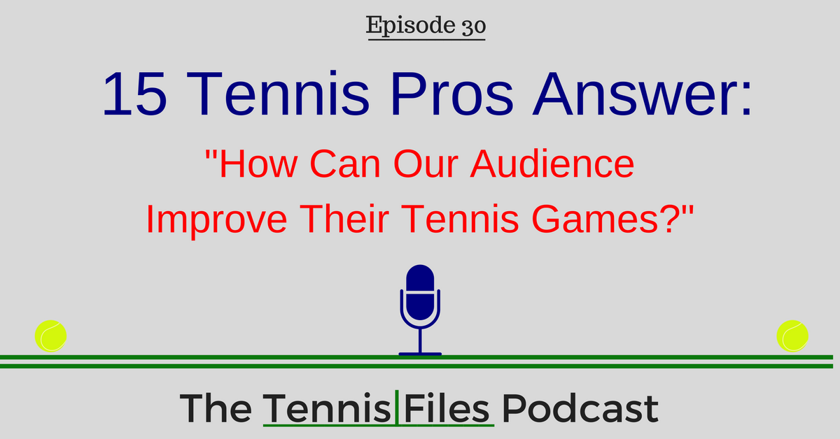 TFP 030: 15 Tennis Pros Answer: