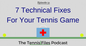 TFP 031: 7 Technical Fixes For Your Tennis Game