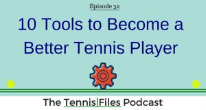 TFP 032: 10 Tools to Become a Better Tennis Player