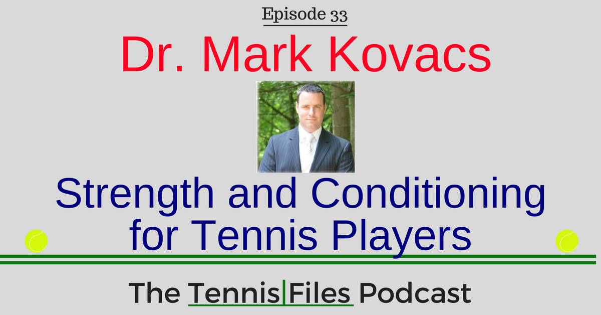 TFP 033: Dr. Mark Kovacs—Strength and Conditioning for Tennis Players