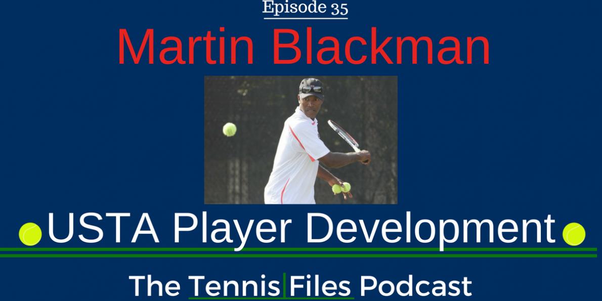 TFP 035: Martin Blackman USTA Player Development