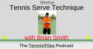 TFP 040: Tennis Serve Technique with Brian Smith