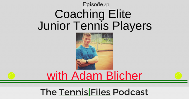 TFP 041: Coaching Elite Junior Tennis Players with Adam Blicher