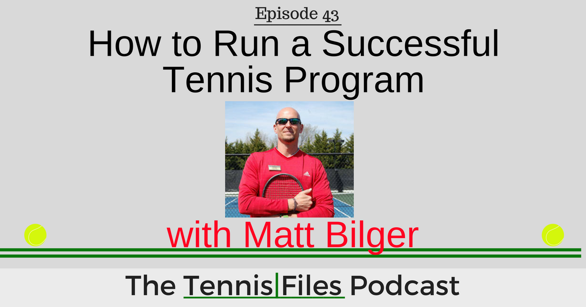 TFP 043: How to Run a Successful Tennis Program with Matt Bilger