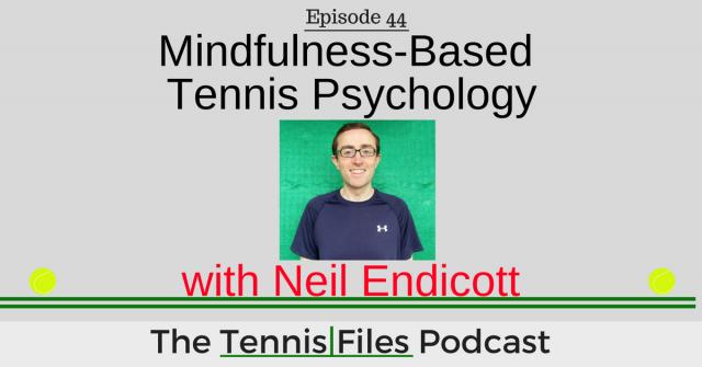 TFP 044: Mindfulness-Based Tennis Psychology with Neil Endicott