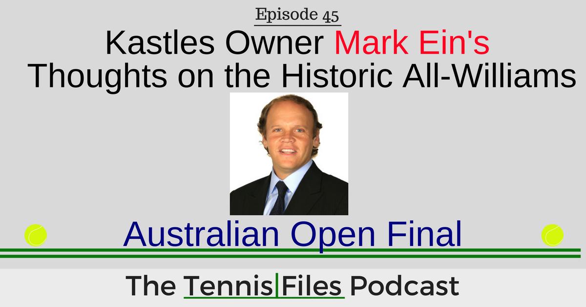 TFP 045: Kastles Owner Mark Ein on the Historic All-Williams Australian Open Final