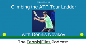 TFP 052: Dennis Novikov on Climbing the ATP Tour Ladder