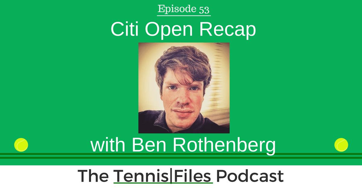 TFP 053: Citi Open Recap with Ben Rothenberg