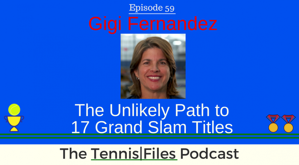 TFP 059: Gigi Fernandez - The Unlikely Path to 17 Grand Slam Titles