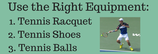 Use the Right Tennis Equipment