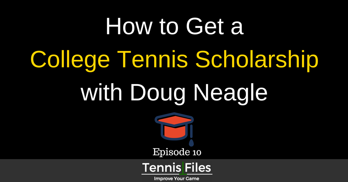 How to Get a College Tennis Scholarship with Doug Neagle
