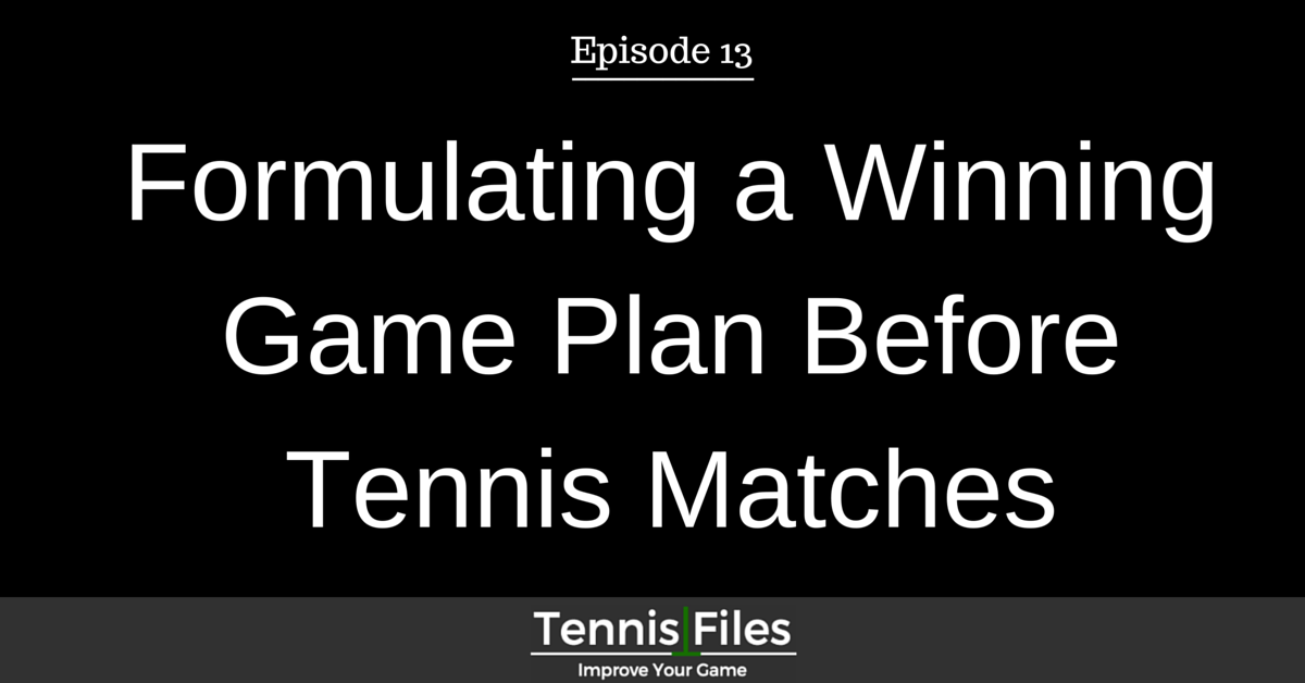 Formulating a Winning Game Plan Before Tennis Matches