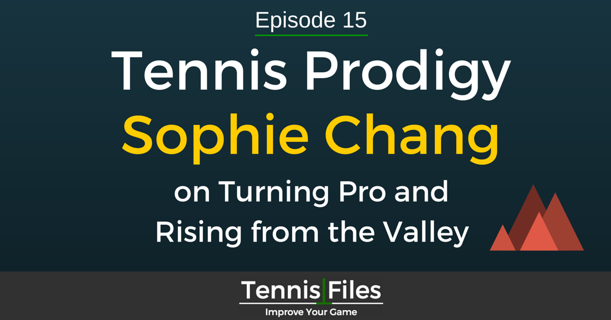 TFP 015: Sophie Chang Tennis Prodigy