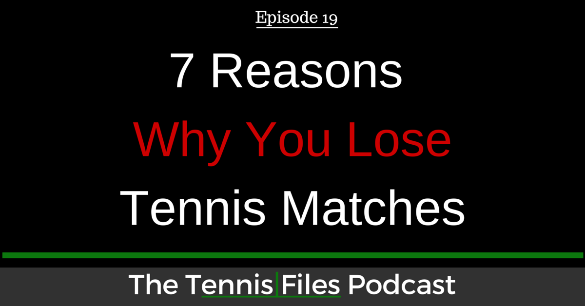 TFP 019: 7 Reasons Why You Lose Tennis Matches