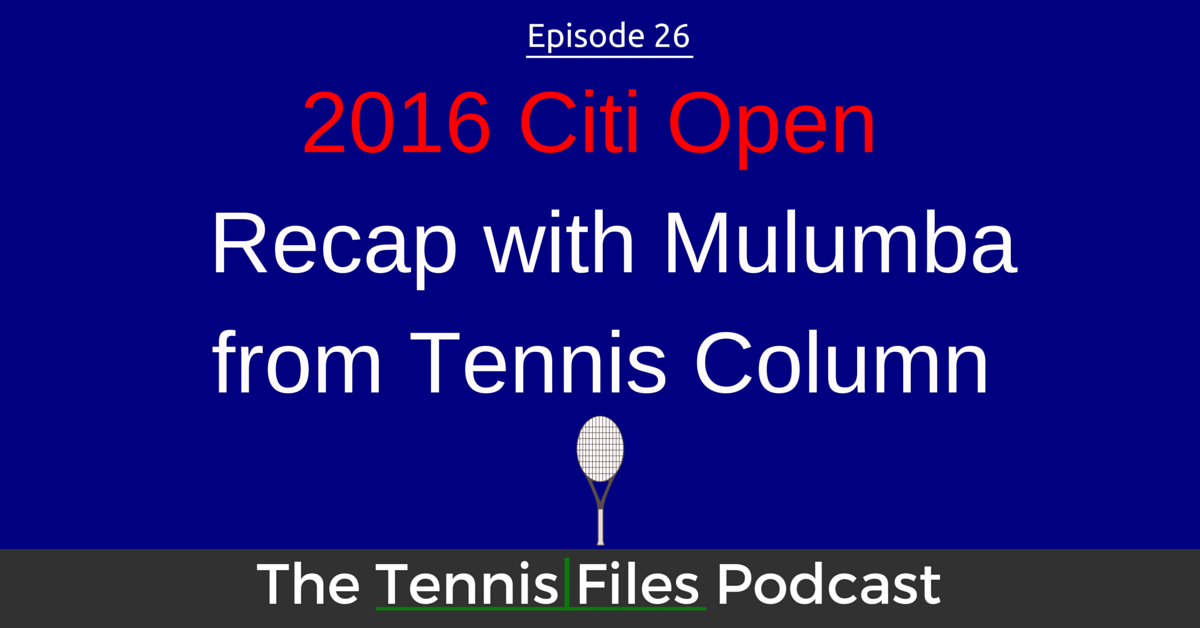 TFP 025: 2016 Citi Open Recap with Mulumba from Tennis Column