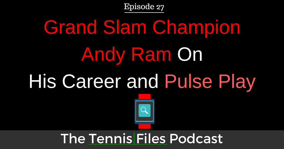 TFP 027: Grand Slam Champion Andy Ram On His Career and Pulse Play