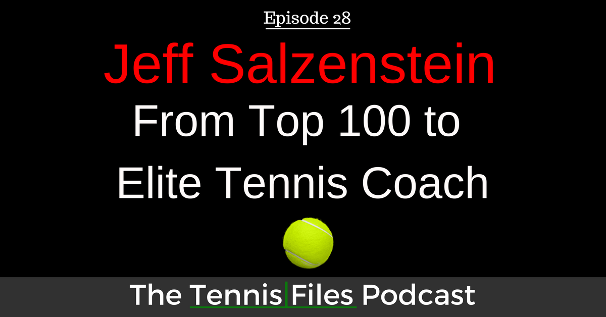 TFP 028: Jeff Salzenstein - From Top 100 to Elite Tennis Coach