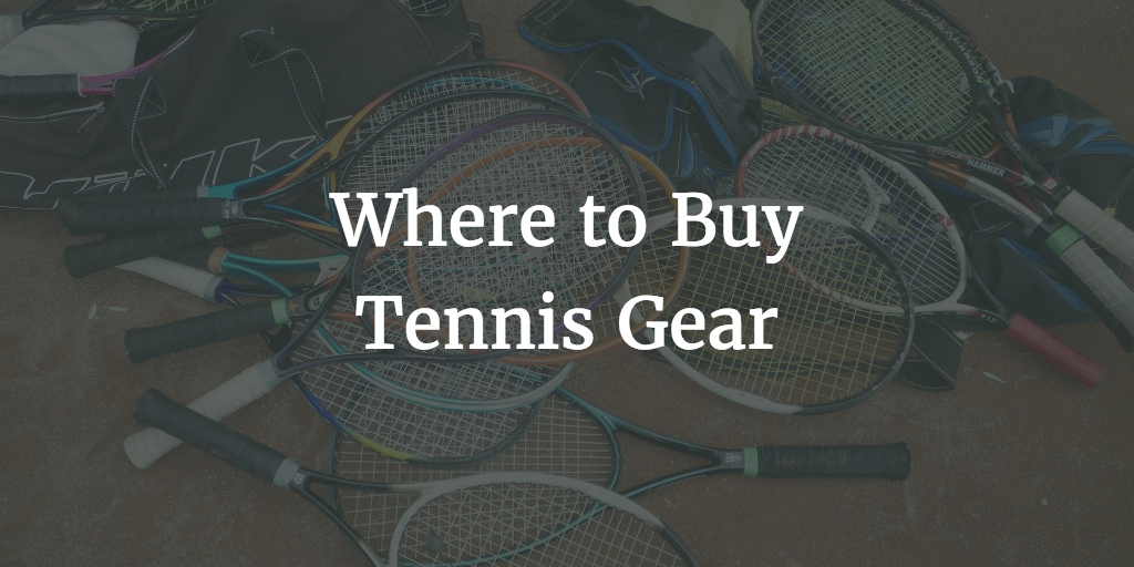 Where to Buy Tennis Gear