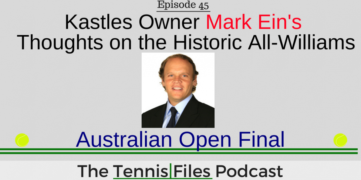 TFP 045: Kastles Owner Mark Ein on the Historic All-Williams Australian Open Final