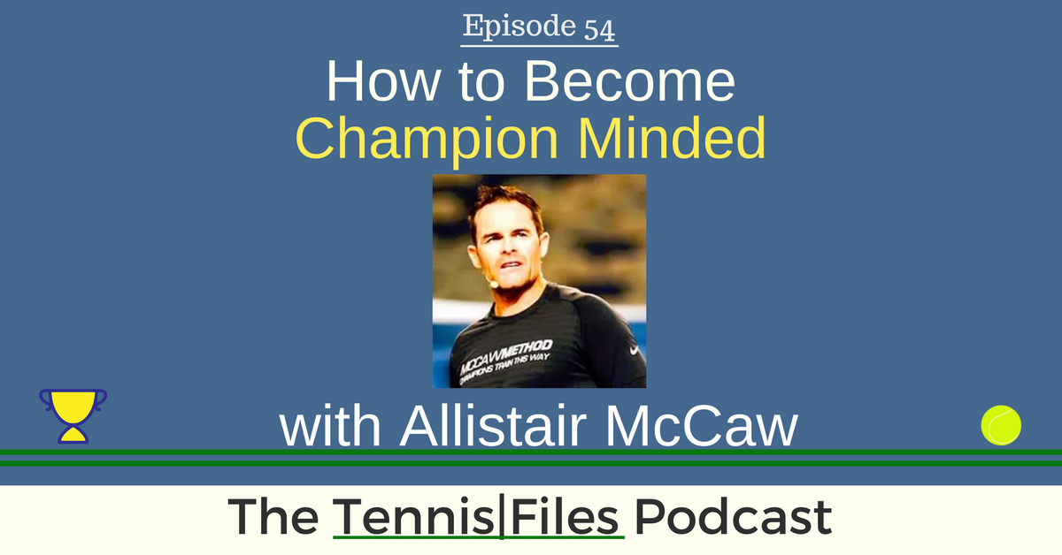 TFP 054: How to Become Champion Minded with Allistair McCaw