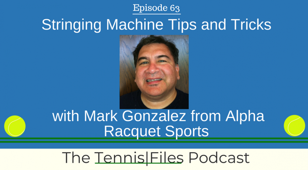 TFP 063: Stringing Machine Tips and Tricks with Mark Gonzalez From Alpha Racquet Sports