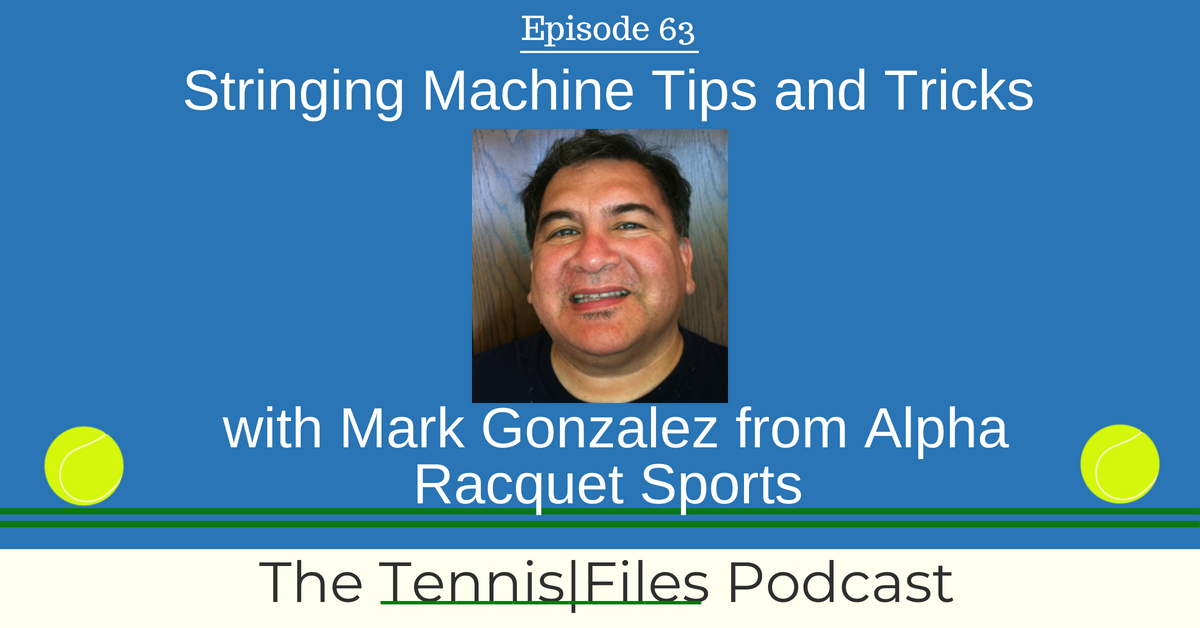 TFP 063: Stringing Machine Tips and Tricks with Mark Gonzalez From