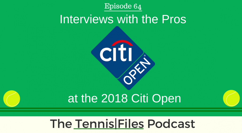 TFP 064: Interviews with David Goffin, Stefanos Tsitsipas, Donald Young and more at the 2018 Citi Open