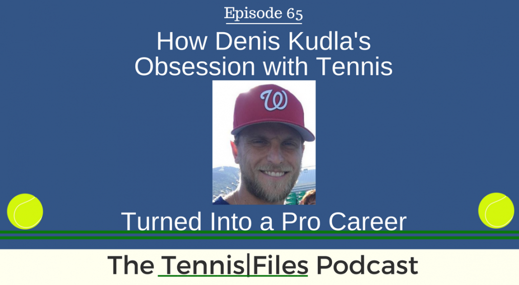 TFP 065: How Denis Kudla's Obsession with Tennis Turned Into a Pro Career