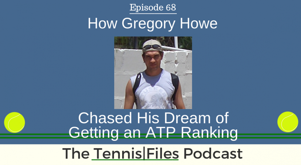 TFP 068: How Gregory Howe Chased His Dream of Getting an ATP Ranking