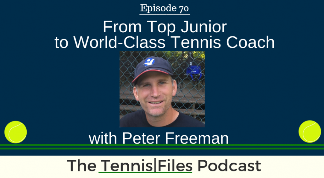 TFP 070: From Top Junior to World-Class Tennis Coach with Peter Freeman
