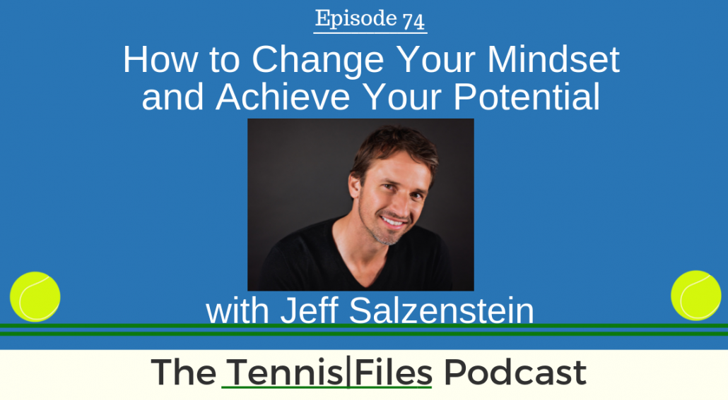 TFP 074: How to Change Your Mindset and Achieve Your Potential with Jeff Salzenstein v2