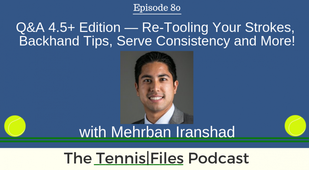 TFP 080: Q&A 4.5+ Edition — Re-tooling Your Strokes, Backhand Tips, Serve Consistency, Returning, Advanced Drills and More!