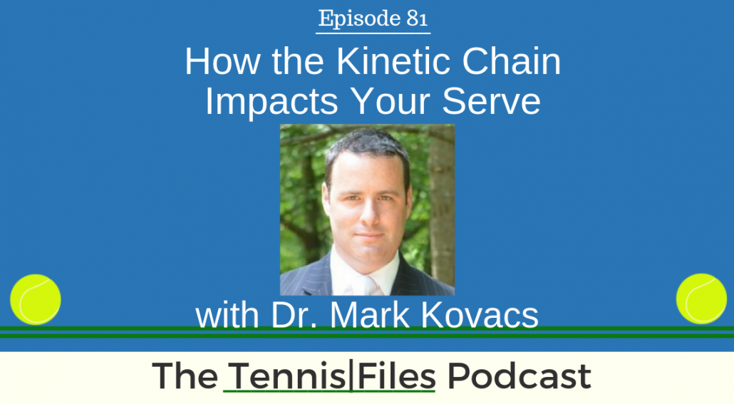 TFP 081: How the Kinetic Chain Impacts Your Serve with Dr. Mark Kovacs