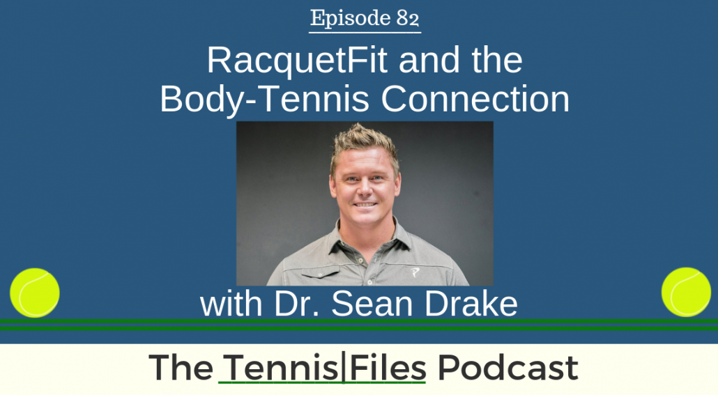 TFP 082: Dr. Sean Drake — RacquetFit and the Body-Tennis Connection
