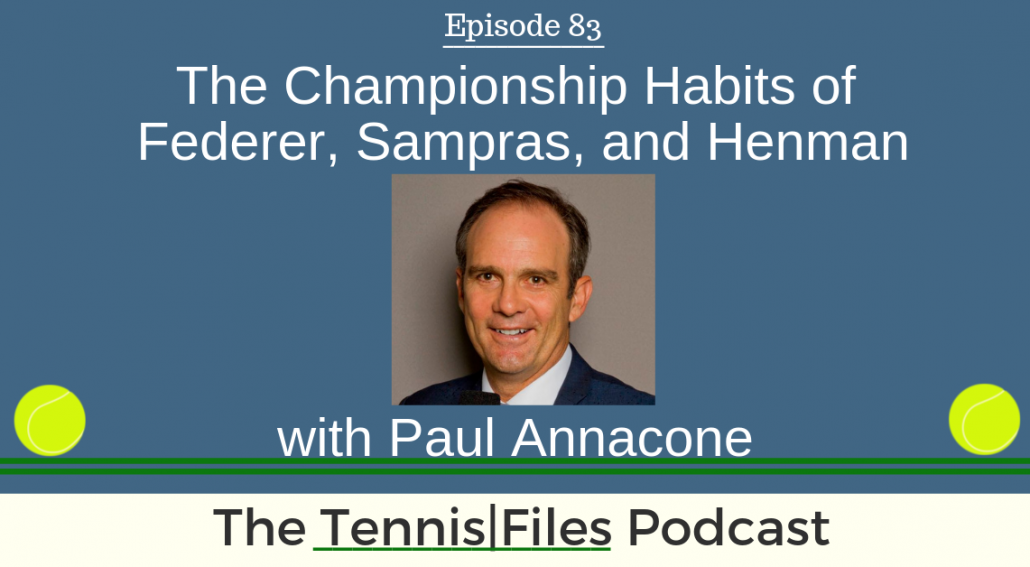 TFP 083: Paul Annacone — The Championship Habits of Federer, Sampras, and Henman