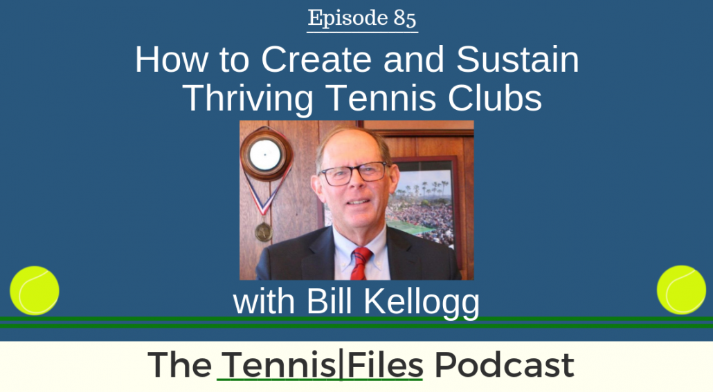 TFP 085: Bill Kellogg — How to Create and Sustain Thriving Tennis Clubs