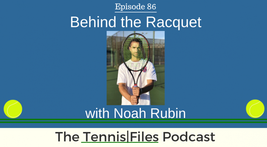 TFP 086: Noah Rubin — Behind the Racquet