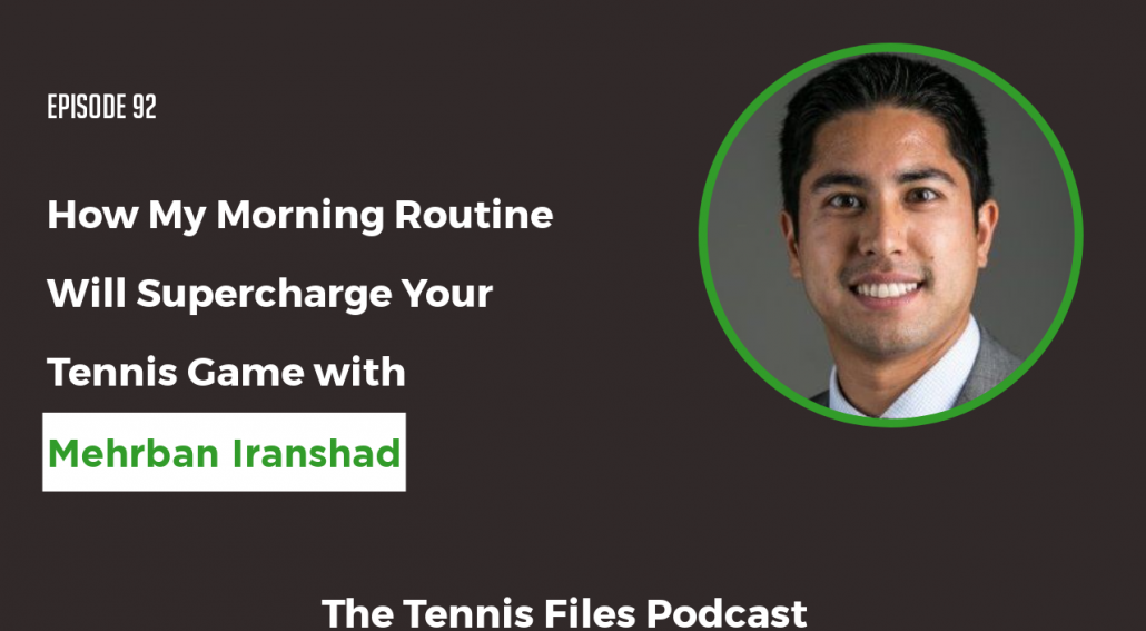 TFP 092: How My Morning Routine Will Supercharge Your Tennis Game with Mehrban Iranshad